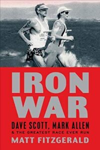 Iron War: Dave Scott, Mark Allen, and the Greatest Race Ever Run Triathlon Inspiration Book